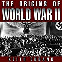 The Origins of World War II: 3rd Edition (       UNABRIDGED) by Keith Eubank Narrated by Joe Geoffrey