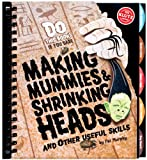 Making Mummies, Shrinking Heads: And Other Useful Skills (Klutz) (0545346215) by Murphy, Pat