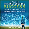 40 Rules for Internet Business Success: Escape the 9 to 5, Do Work You Love, and Build a Profitable Online Business Audiobook by Matthew Paulson Narrated by Stu Gray