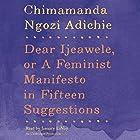 Dear Ijeawele, or A Feminist Manifesto in Fifteen Suggestions Hörbuch von Chimamanda Ngozi Adichie Gesprochen von: January LaVoy