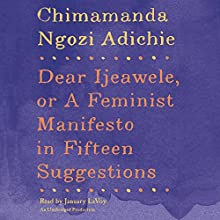 Dear Ijeawele, or A Feminist Manifesto in Fifteen Suggestions | Livre audio Auteur(s) : Chimamanda Ngozi Adichie Narrateur(s) : January LaVoy