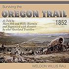 Surviving the Oregon Trail, 1852 Hörbuch von Weldon Willis Rau Gesprochen von: Todd Curless