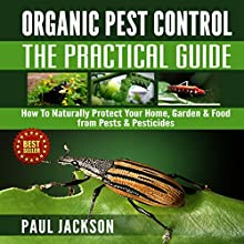 Organic Pest Control - The Practical Guide: How to Naturally Protect Your Home, Garden, & Food from Pests & Pesticides: Green Thumb (       UNABRIDGED) by Paul Jackson Narrated by David Wayne Brock