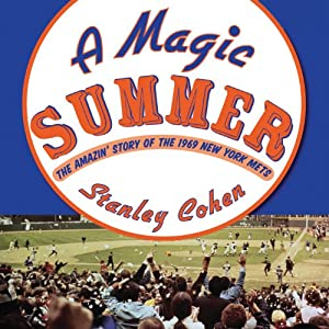 A Magic Summer: The Amazin' Story of the 1969 New York Mets | [Stanley Cohen]