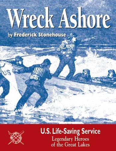 Wreck Ashore: U.S. Life-Saving Service, Legendary Heroes of the Great Lakes PDF