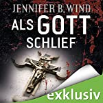 Als Gott schlief | Jennifer B. Wind