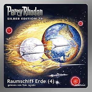 Raumschiff Erde - Teil 4 (Perry Rhodan Silber Edition 76) Hörbuch