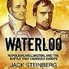 Waterloo: Napoleon, Wellington, and the Battle That Changed Europe Hörbuch von Jack Steinberg Gesprochen von: Jim Johnston