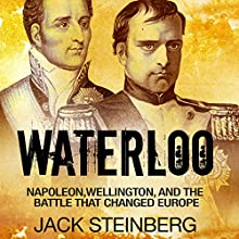 Waterloo: Napoleon, Wellington, and the Battle That Changed Europe Audiobook by Jack Steinberg Narrated by Jim Johnston
