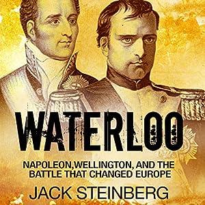 Waterloo: Napoleon, Wellington, and the Battle That Changed Europe Audiobook
