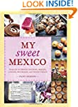 My Sweet Mexico: Recipes for Authenti...
