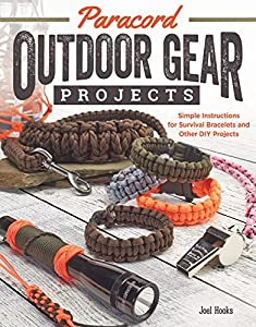 Paracord Outdoor Gear Projects: Simple Instructions for Survival Bracelets and Other DIY Projects from Fox Chapel Publishing