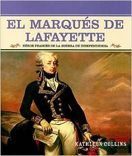 El Marques de Lafayette: Heroe Frances de la Guerra de