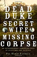 The dead duke, his secret wife, and the missing corpse : an extraordinary Edwardian case of deception and intrigue