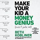 Make Your Kid A Money Genius (Even If You're Not): A Parents' Guide for Kids 3 to 23 Hörbuch von Beth Kobliner, Beth Kobliner - introduction Gesprochen von: Julia Whelan
