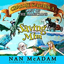Saving Mim: Charlie Kadabra, Last of the Magicians, Book 1 (       UNABRIDGED) by Nan McAdam Narrated by Joel Froomkin
