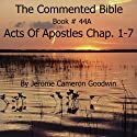 The Commented Bible Series, Book 44A: Acts of the Apostles Audiobook by Jerome Cameron Goodwin Narrated by Jerome Cameron Goodwin