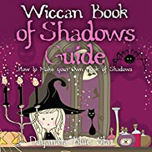 Wiccan Book of Shadows Guide: How to Make Your Own Book of Shadows (       UNABRIDGED) by Dayanara Blue Star Narrated by Sophia Delayna
