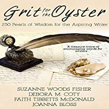 Grit for the Oyster: 250 Pearls of Wisdom for Aspiring Writers Audiobook by Suzanne Woods Fisher, Debora M. Coty, Faith McDonald, Joanna Bloss Narrated by Carol Marino