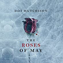 The Roses of May Audiobook by Dot Hutchison Narrated by Siiri Scott, Will Damron