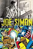 Joe Simon: My Life in Comics: The Illustrated Autobiography of Joe Simon