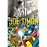 Joe Simon: The Man Behind the Comics: The Illustrated Autobiography of Joe Simonpar Joe Simon