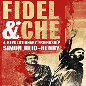 Fidel and Che: A Revolutionary Friendship | [Simon Reid-Henry]