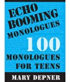 Echo Booming Monologues: 100 Monologues for Teens