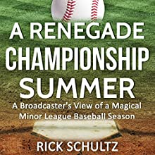 A Renegade Championship Summer: A Broadcaster's View of a Magical Minor League Baseball Season Audiobook by Rick Schultz Narrated by Mark Rossman