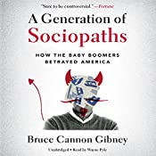 A Generation of Sociopaths: How the Baby Boomers Betrayed America | [Bruce Cannon Gibney]