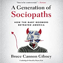 A Generation of Sociopaths: How the Baby Boomers Betrayed America | Livre audio Auteur(s) : Bruce Cannon Gibney Narrateur(s) : Wayne Pyle