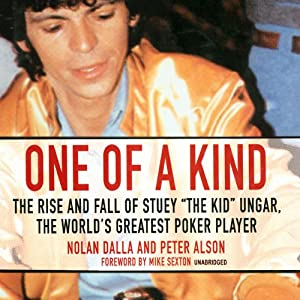 One of a Kind: The Story of Stuey 'The Kid' Ungar, the World's Greatest Poker Player | [Nolan Dalla, Peter Alson]
