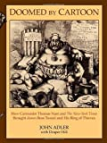 img - for Doomed by Cartoon: How Cartoonist Thomas Nast and the New York Times Brought Down Boss Tweed and His Ring of Thieves book / textbook / text book