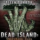 Dead Island: Operation Zulu Hörbuch von Allen Gamboa Gesprochen von: S W Salzman
