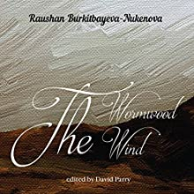 The Wormwood Wind Audiobook by Raushan Burkitbayeva-Nukenova Narrated by Raushan Burkitbayeva-Nukenova