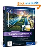 Photoshop Lightroom 5: Schritt f�r Schritt zu perfekten Fotos (Galileo Design)