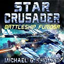 Star Crusader: Battleship Furiosa Audiobook by Michael G. Thomas Narrated by Andrew B. Wehrlen