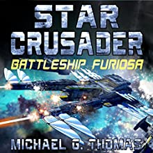 Star Crusader: Battleship Furiosa Audiobook by Michael G. Thomas Narrated by Andrew B. Wehrlen