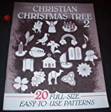 The Christian Christmas Tree: 20 Full-Size Easy-To-Use Patterns, Volume II Abingdon Press