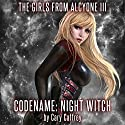 Codename: Night Witch: The Girls from Alcyone, Book 3 Audiobook by Cary Caffrey Narrated by Kristin James