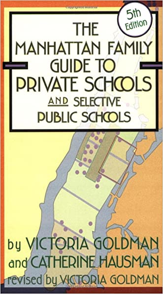 Manhattan Family Guide to Private Schools and Selective Public Schools, 5th Ed. (Manhattan Family Guide to Private Schools & Selective Public Schools)