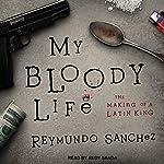 My Bloody Life: The Making of a Latin King | Reymundo Sanchez
