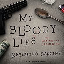 My Bloody Life: The Making of a Latin King Audiobook by Reymundo Sanchez Narrated by Rudy Sanda