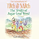 The Trolls of Sugar Loaf Wood: The Adventures of Titch and Mitch, Book 2 | Garth Edwards