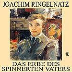 Das Erbe des spinnerten Vaters | Joachim Ringelnatz