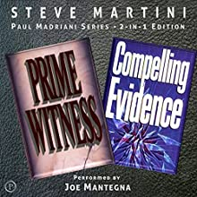 Compelling Evidence & Prime Witness: 2-in-1 Edition, Paul Madriani Books 1 and 2 Audiobook by Steve Martini Narrated by Joe Mantegna
