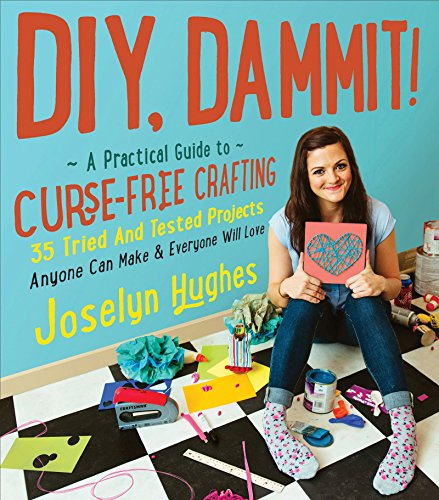 DIY, Dammit!: A Practical Guide to Curse-Free Crafting by Joselyn Hughes cover