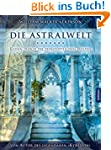 Die Astralwelt: Reisen durch die fein...