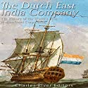 The Dutch East India Company: The History of the World's First Multinational Corporation Audiobook by  Charles River Editors Narrated by Scott Clem