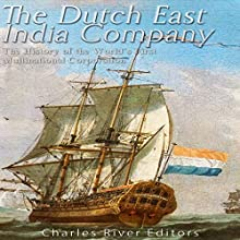 The Dutch East India Company: The History of the World's First Multinational Corporation | Livre audio Auteur(s) :  Charles River Editors Narrateur(s) : Scott Clem